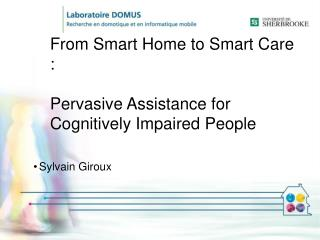 From Smart Home to Smart Care : Pervasive Assistance for Cognitively Impaired People