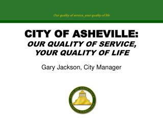 CITY OF ASHEVILLE: OUR QUALITY OF SERVICE, YOUR QUALITY OF LIFE
