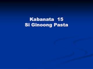 Kabanata  15 Si Ginoong Pasta