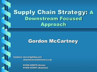 Supply Chain Strategy:  A Downstream Focused Approach