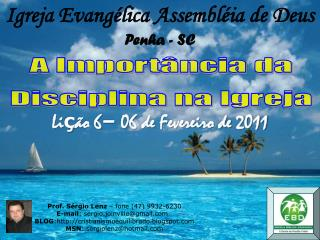 Prof. Sérgio Lenz  – fone (47) 9932-6230 E-mail : sergio.joinville@gmail