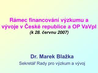 Rámec financování výzkumua vývoje vČeské republice a OP VaVpI (k 28. červnu 2007)