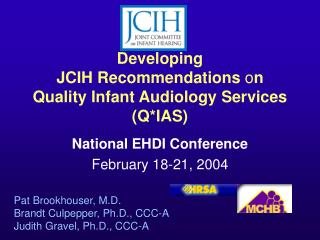 Developing  JCIH Recommendations  o n  Quality Infant Audiology Services (Q*IAS)