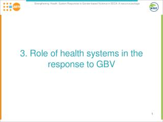 3 .  Role of health systems  in  the response to  GBV