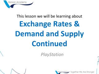 This lesson we will be learning about Exchange Rates & Demand and Supply Continued