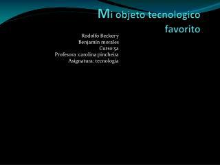 M i objeto  tecnologico favorito
