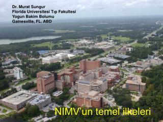 Dr. Murat Sungur Florida Universitesi T ı p Fakultesi Yogun Bakim Bolumu Gainesville, FL. ABD