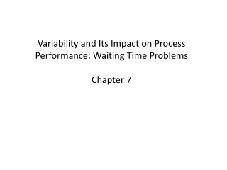 Variability and Its Impact on Process  Performance: Waiting Time Problems   Chapter 7