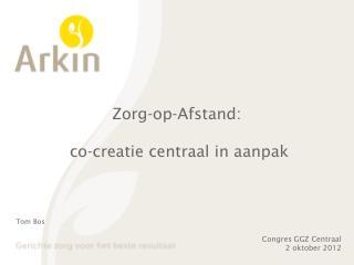 Zorg-op-Afstand:  co-creatie centraal in aanpak