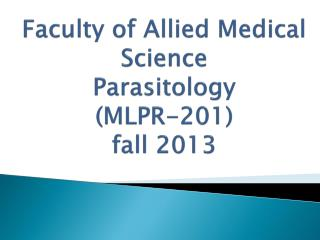 Faculty of Allied Medical Science Parasitology ( MLPR-201) fall 2013