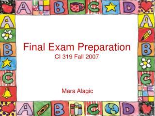 Final Exam Preparation CI 319 Fall 2007
