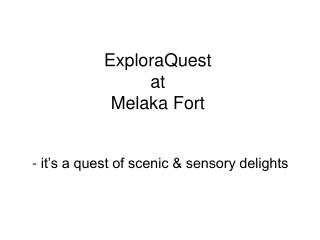 ExploraQuest at  Melaka Fort