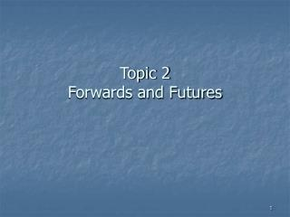Topic 2 Forwards and Futures