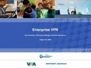 Enterprise VPN Don Kendrick, VITA Senior Manager, Security Operations  August 25, 2009