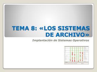 TEMA  8:  «LOS SISTEMAS DE ARCHIVO»