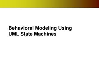 Behavioral Modeling Using UML State Machines