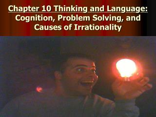 Chapter 10 Thinking and Language:   Cognition, Problem Solving, and Causes of Irrationality