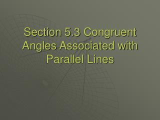 Section 5.3 Congruent Angles Associated with Parallel Lines