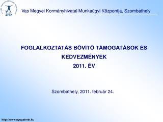 FOGLALKOZTATÁS BŐVÍTŐ TÁMOGATÁSOK ÉS KEDVEZMÉNYEK 2011. ÉV