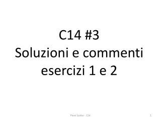 C14 #3   Soluzioni e commenti esercizi 1 e 2