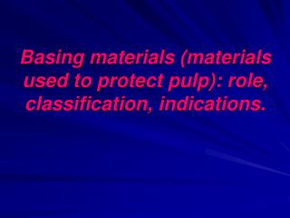 Basing materials materials used to protect pulp: role, classification, indications.