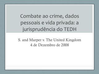 Combate ao  crime, dados  pessoais  e  vida privada : a  jurisprudência  do TEDH