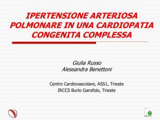IPERTENSIONE ARTERIOSA POLMONARE IN UNA CARDIOPATIA CONGENITA COMPLESSA