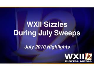 WXII Sizzles During July Sweeps July 2010 Highlights