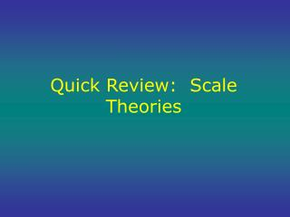 Quick Review:  Scale Theories
