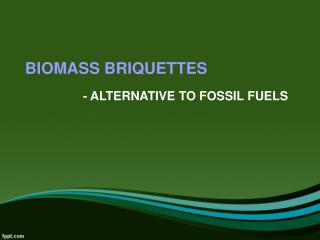 Biomass Briquettes - Alternative To Fossil Fuels