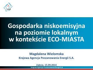 Gospodarka niskoemisyjna  na poziomie lokalnym  w kontekście ECO-MIASTA Magdalena Wielomska