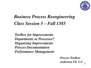 Business Process Reengineering Class Session 5 – Fall 1385