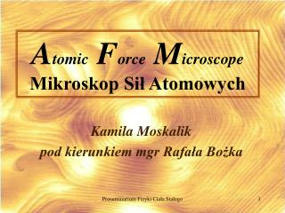 A tomic  F orce  M icroscope Mikroskop Sił Atomowych