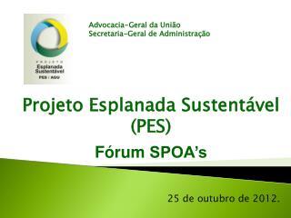 Projeto Esplanada Sustentável (PES) Fórum  SPOA's 25 de outubro de  2012.