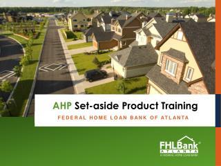 Federal Home Loan Bank of Atlanta  AHP Set-aside  Product Training  Member Education Presentation