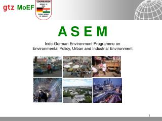 A S E M   Indo-German Environment Programme on  Environmental Policy, Urban and Industrial Environment