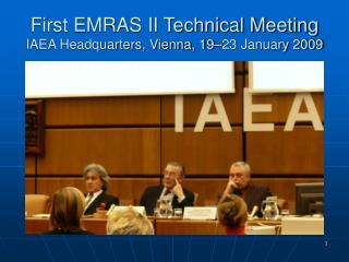 First EMRAS II Technical Meeting IAEA Headquarters, Vienna, 19 23 January 2009