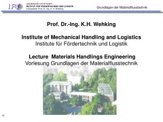 Prof. Dr.-Ing. K.H. Wehking  Institute of Mechanical Handling and Logistics Institute f r F rdertechnik und Logistik   L