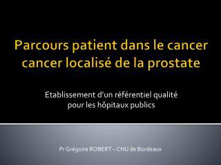 Parcours  patient  dans  le cancer  cancer  localisé  de  la  prostate