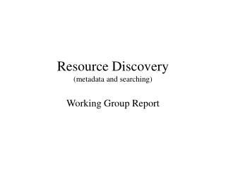 Resource Discovery (metadata and searching)