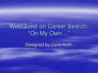 WebQuest on Career Search:  �On My Own��