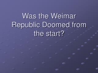 Was the Weimar Republic Doomed from the start?