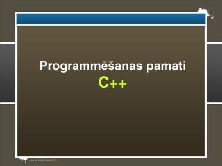 P r o grammēšanas pamati  C ++
