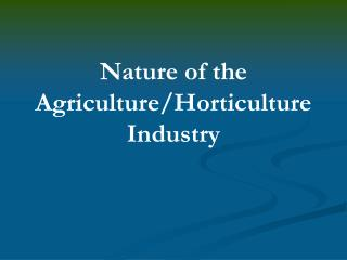 Nature of the Agriculture/Horticulture Industry