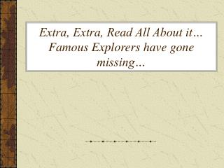 Extra, Extra, Read All About it… Famous Explorers have gone missing…