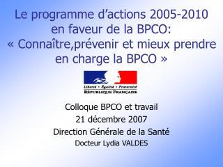 Colloque BPCO et travail 21 décembre 2007  Direction Générale de la Santé Docteur Lydia VALDES