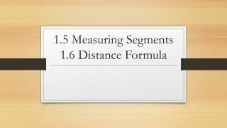 1.5 Measuring Segments 1.6 Distance Formula