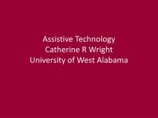Assistive Technology  Catherine R Wright University of West Alabama