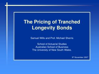 The Pricing of Tranched Longevity Bonds Samuel Wills and Prof. Michael Sherris