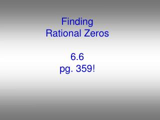 Finding Rational Zeros 6.6 pg. 359!